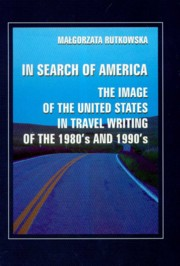 In search of America the image of the United States in travel writing of the 1980's and 1990's, Rutkowska Małgorzata
