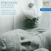 Pergolesi: Stabat Mater Salve Regina, Angharad Gruffydd Jones, Lawrence Zazzo, Instrumental Ensemble, Timothy Brown
