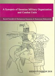 A Synopsis of Sasanian Military Organization and Combat Units,
