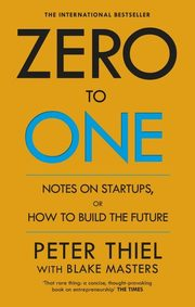 Zero to One, Masters Blake, Thiel Peter